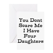You Dont Scare Me I Have Four Daughters Greeting C