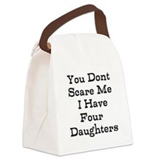 You Dont Scare Me I Have Four Daughters Canvas Lun