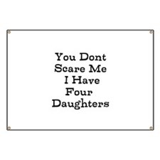 You Dont Scare Me I Have Four Daughters Banner