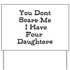 You Dont Scare Me I Have Four Daughters Yard Sign