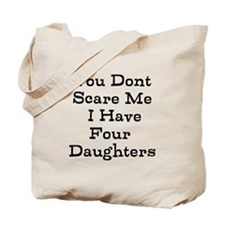 You Dont Scare Me I Have Four Daughters Tote Bag