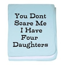 You Dont Scare Me I Have Four Daughters baby blank