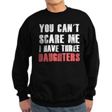 I have three daughters Sweatshirt
