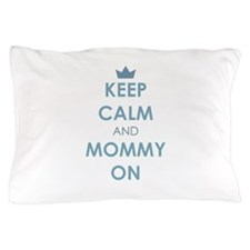 Keep Calm and Mommy On Blue Pillow Case