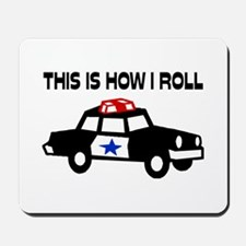 This Is How I Roll In A Cop Car Mousepad
