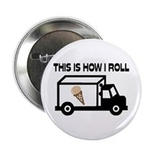 "This Is How I Roll Ice Cream Truck 2.25"" Button"