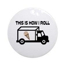 This Is How I Roll Ice Cream Truc Ornament (Round)