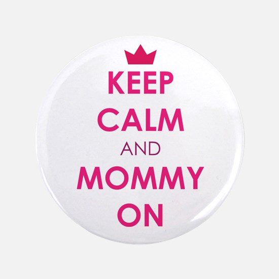 """Keep Calm and Mommy On pink 3.5"""" Button"""
