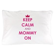 Keep Calm and Mommy On pink Pillow Case