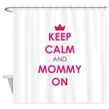 Keep Calm and Mommy On pink Shower Curtain