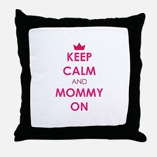 Keep Calm and Mommy On pink Throw Pillow
