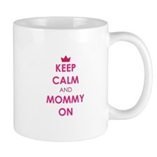 Keep Calm and Mommy On pink Mugs