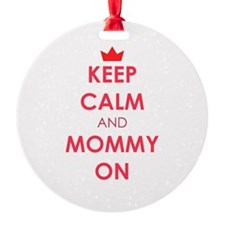 Keep Calm and Mommy On red Ornament