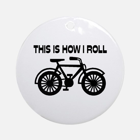 This Is How I Roll Bicycle Ornament (Round)