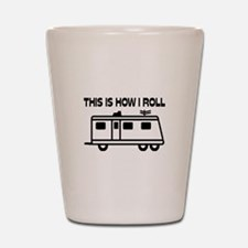 This Is How I Roll Motorhome Shot Glass