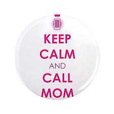 "Keep Calm and Call Mom 3.5"" Button"