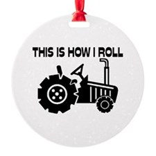 This Is How I Roll Farming Tractor Ornament
