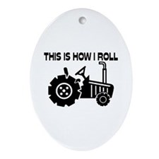 This Is How I Roll Farming Tractor Ornament (Oval)
