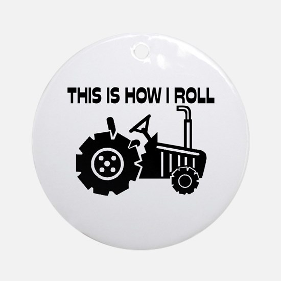 This Is How I Roll Farming Tracto Ornament (Round)