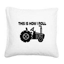 This Is How I Roll Farming Tr Square Canvas Pillow