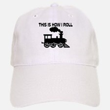 This Is How I Roll Train Baseball Baseball Cap