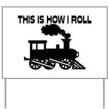 This Is How I Roll Train Yard Sign