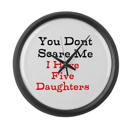 You Dont Scare Me I Have Five Daughters Large Wall