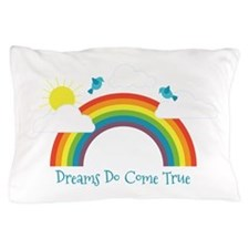 Dreams Do Come True Pillow Case