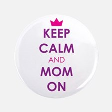 """Keep Calm and Mom On 3.5"""" Button"""