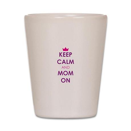 Keep Calm and Mom On Shot Glass