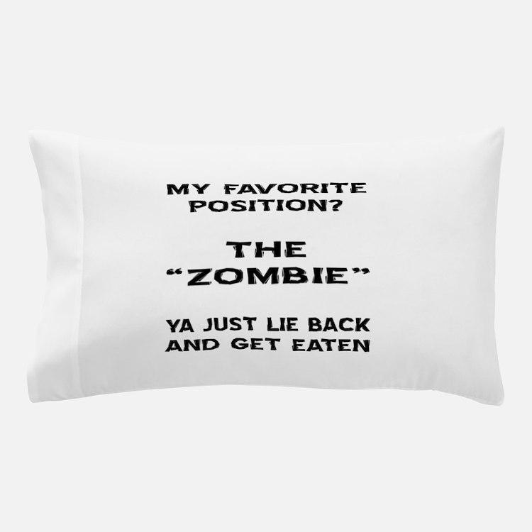 My Favorite Position? Pillow Case