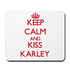 Keep Calm and Kiss Karley Mousepad