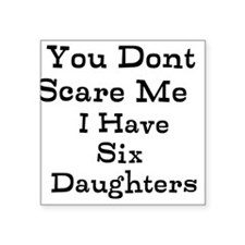 You Dont Scare Me I Have Six Daughters Sticker