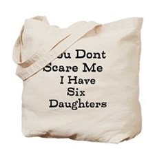 You Dont Scare Me I Have Six Daughters Tote Bag