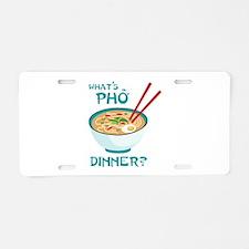Whats Pho Dinner? Aluminum License Plate