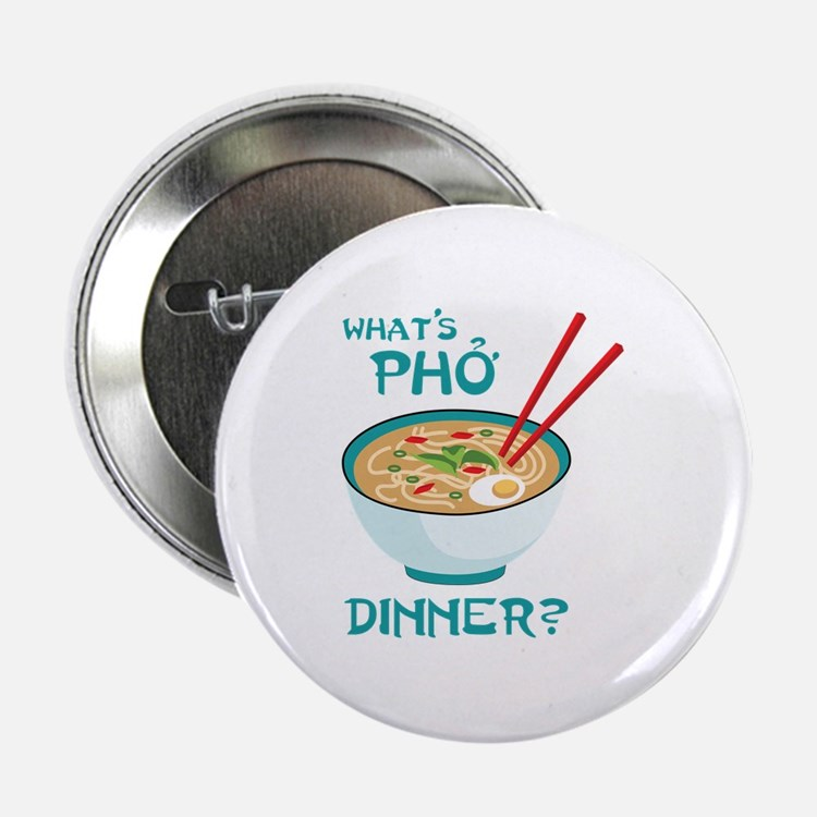 "Whats Pho Dinner? 2.25"" Button"