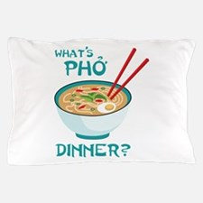 Whats Pho Dinner? Pillow Case