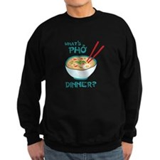 Whats Pho Dinner? Sweatshirt