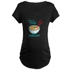 Whats Pho Dinner? Maternity T-Shirt