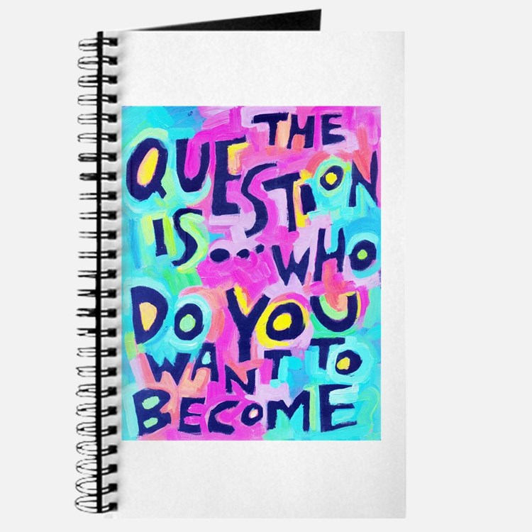 The Questions Is Who Do You Want To Become Journal