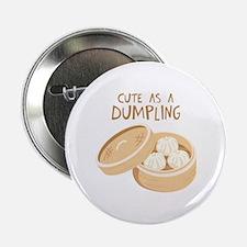 """CUTE AS A DUMPLING 2.25"""" Button"""