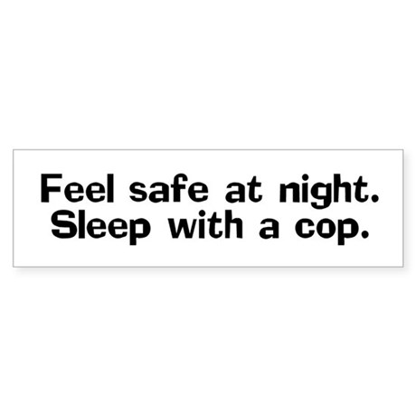 Feel Safe at Night, Sleep with a Cop Sticker (Bump