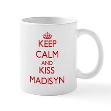 Keep Calm and Kiss Madisyn Mugs