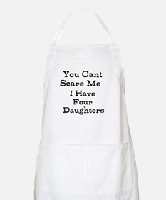 You Cant Scare Me I Have Four Daughters Apron