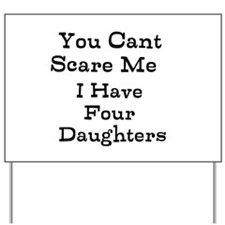 You Cant Scare Me I Have Four Daughters Yard Sign