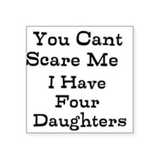 You Cant Scare Me I Have Four Daughters Sticker
