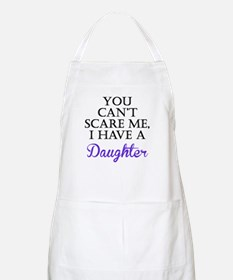 You Cant Scare Me I Have A Daughter Apron