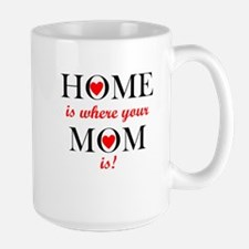 Home Is Where Your Mom Is Mugs