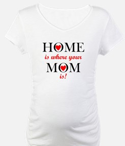 Home Is Where Your Mom Is Shirt