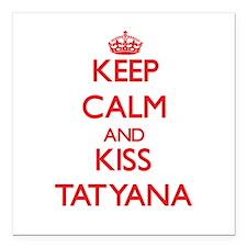 "Keep Calm and Kiss Tatyana Square Car Magnet 3"" x"